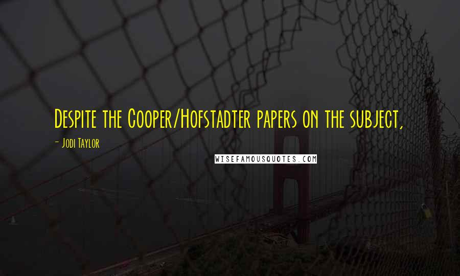 Jodi Taylor quotes: Despite the Cooper/Hofstadter papers on the subject,