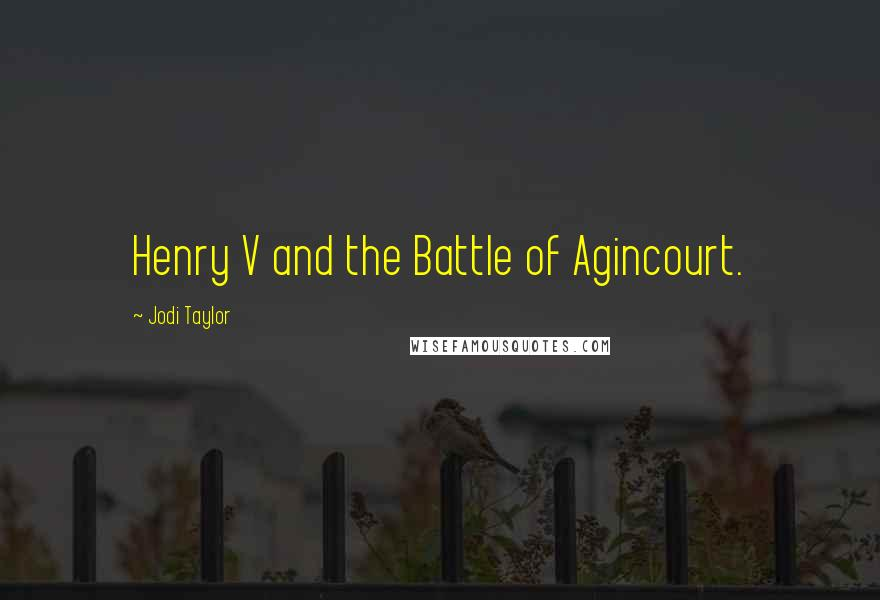 Jodi Taylor quotes: Henry V and the Battle of Agincourt.