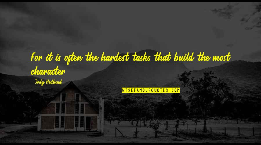 Jody Hedlund Quotes By Jody Hedlund: For it is often the hardest tasks that