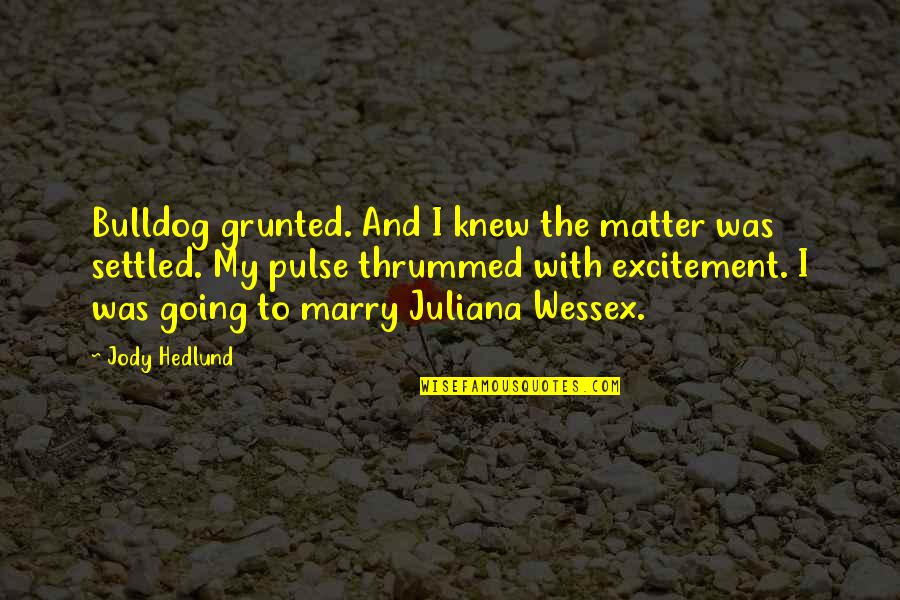 Jody Hedlund Quotes By Jody Hedlund: Bulldog grunted. And I knew the matter was