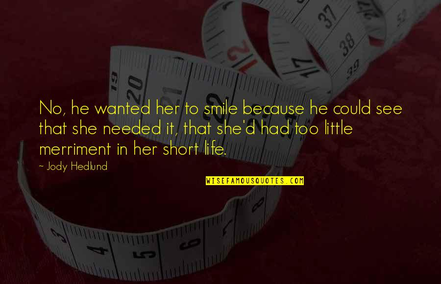 Jody Hedlund Quotes By Jody Hedlund: No, he wanted her to smile because he