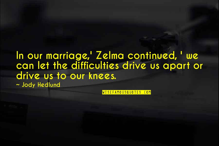 Jody Hedlund Quotes By Jody Hedlund: In our marriage,' Zelma continued, ' we can