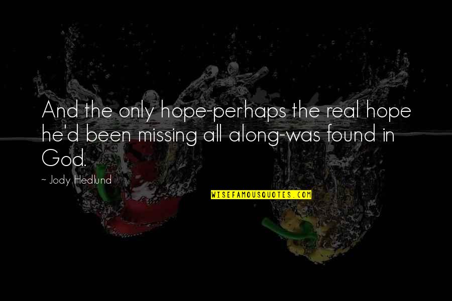 Jody Hedlund Quotes By Jody Hedlund: And the only hope-perhaps the real hope he'd
