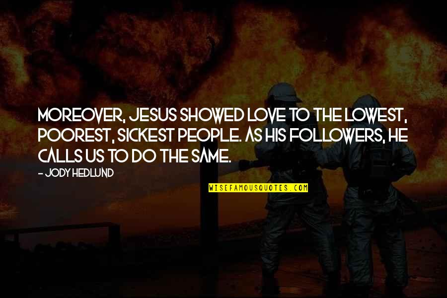 Jody Hedlund Quotes By Jody Hedlund: Moreover, Jesus showed love to the lowest, poorest,