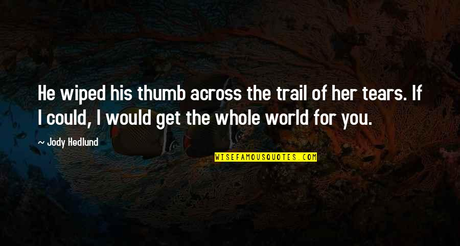 Jody Hedlund Quotes By Jody Hedlund: He wiped his thumb across the trail of