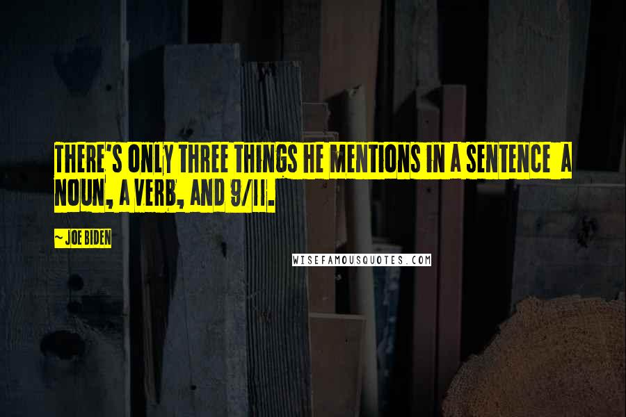 Joe Biden quotes: There's only three things he mentions in a sentence a noun, a verb, and 9/11.