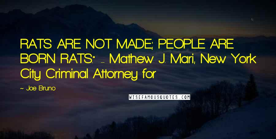 "Joe Bruno quotes: RATS ARE NOT MADE; PEOPLE ARE BORN RATS."" - Mathew J. Mari, New York City Criminal Attorney for"