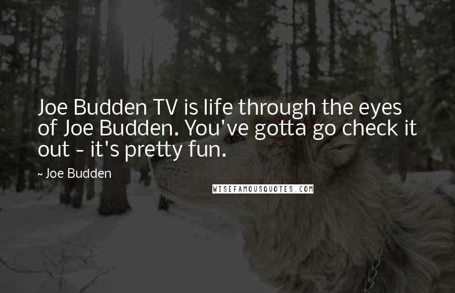 Joe Budden quotes: Joe Budden TV is life through the eyes of Joe Budden. You've gotta go check it out - it's pretty fun.