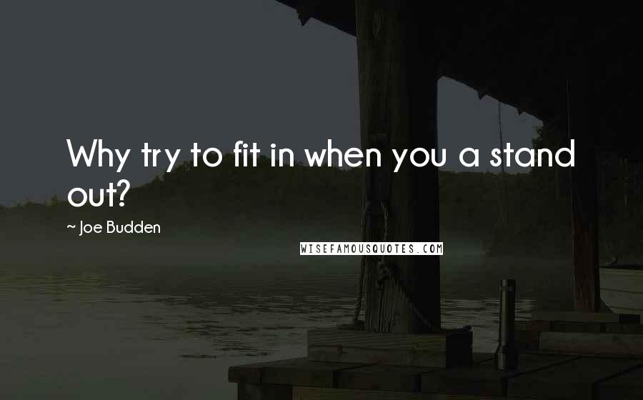 Joe Budden quotes: Why try to fit in when you a stand out?