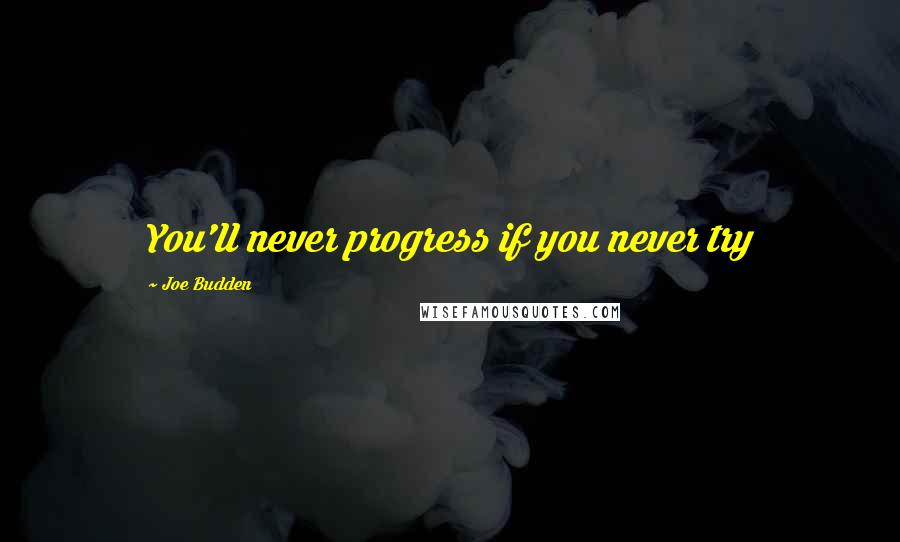 Joe Budden quotes: You'll never progress if you never try