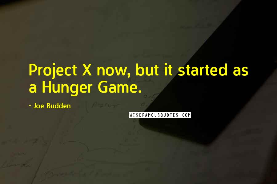 Joe Budden quotes: Project X now, but it started as a Hunger Game.
