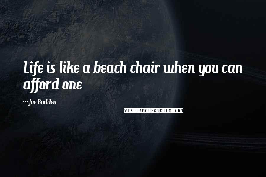 Joe Budden quotes: Life is like a beach chair when you can afford one