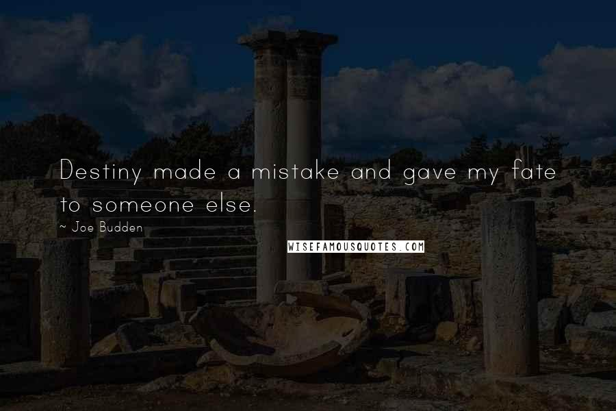 Joe Budden quotes: Destiny made a mistake and gave my fate to someone else.