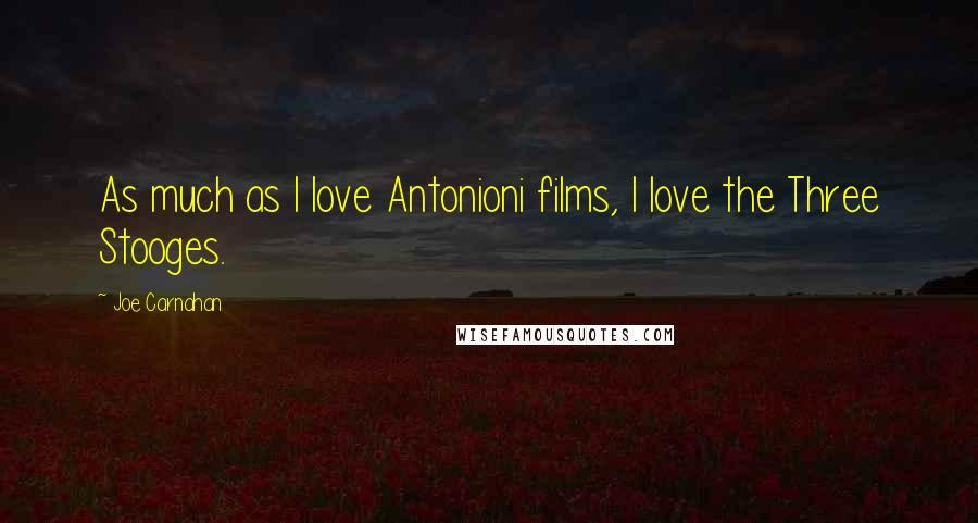 Joe Carnahan quotes: As much as I love Antonioni films, I love the Three Stooges.