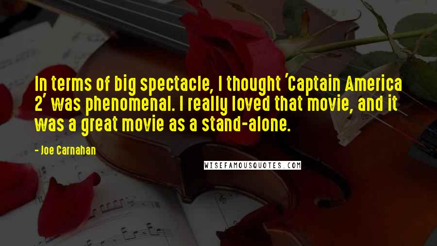 Joe Carnahan quotes: In terms of big spectacle, I thought 'Captain America 2' was phenomenal. I really loved that movie, and it was a great movie as a stand-alone.