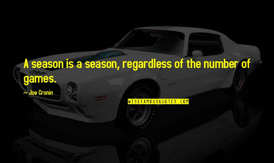 Joe Cronin Quotes By Joe Cronin: A season is a season, regardless of the