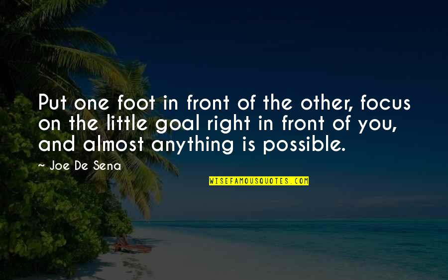 Joe De Sena Quotes By Joe De Sena: Put one foot in front of the other,