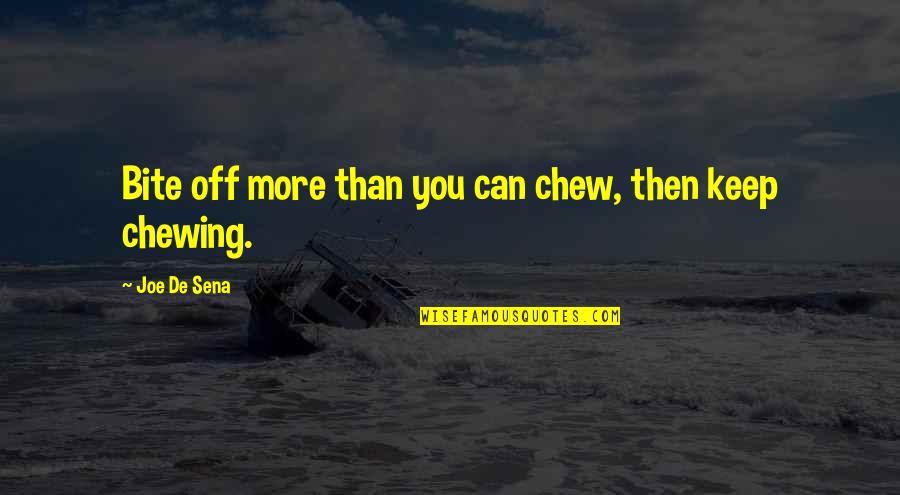 Joe De Sena Quotes By Joe De Sena: Bite off more than you can chew, then