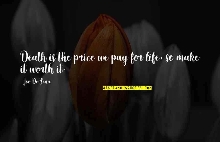Joe De Sena Quotes By Joe De Sena: Death is the price we pay for life,