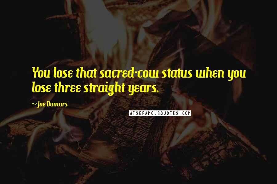 Joe Dumars quotes: You lose that sacred-cow status when you lose three straight years.
