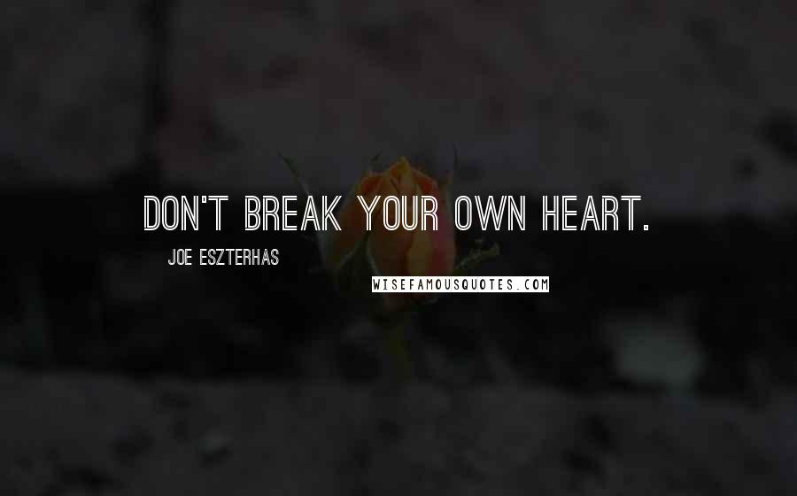 Joe Eszterhas quotes: Don't break your own heart.