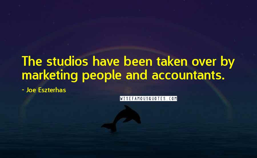 Joe Eszterhas quotes: The studios have been taken over by marketing people and accountants.
