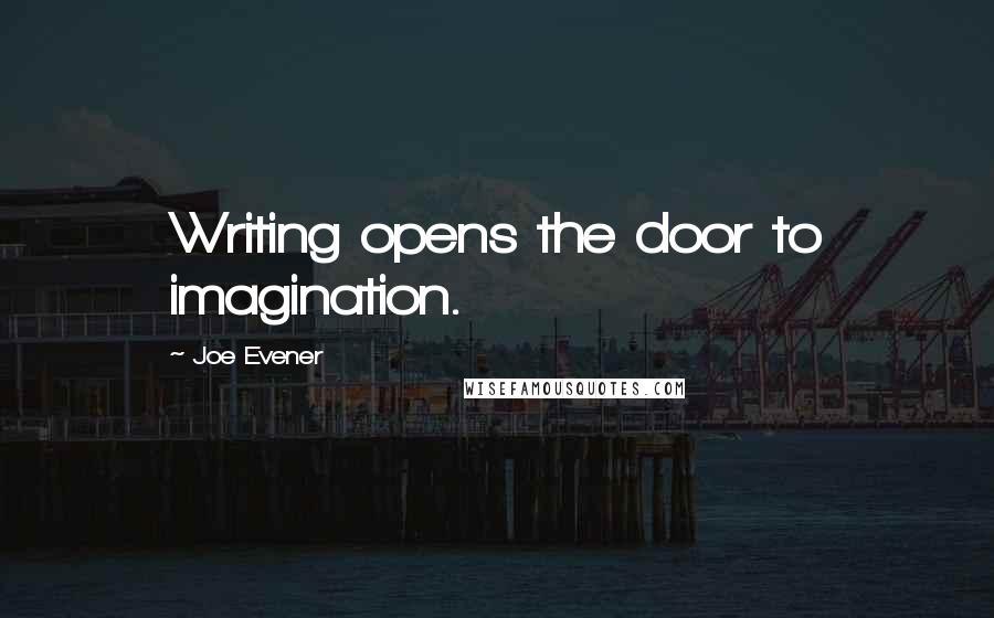 Joe Evener quotes: Writing opens the door to imagination.