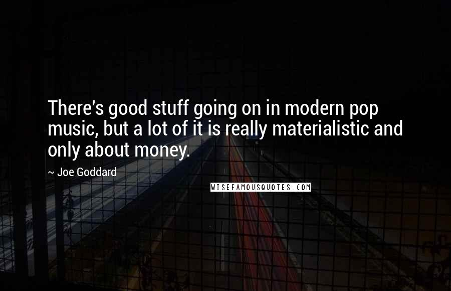Joe Goddard quotes: There's good stuff going on in modern pop music, but a lot of it is really materialistic and only about money.