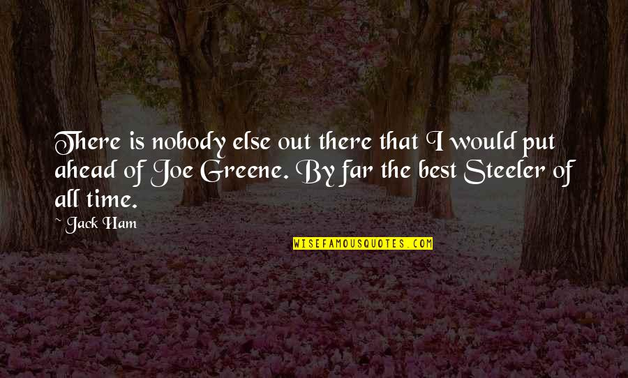 Joe Greene Quotes By Jack Ham: There is nobody else out there that I
