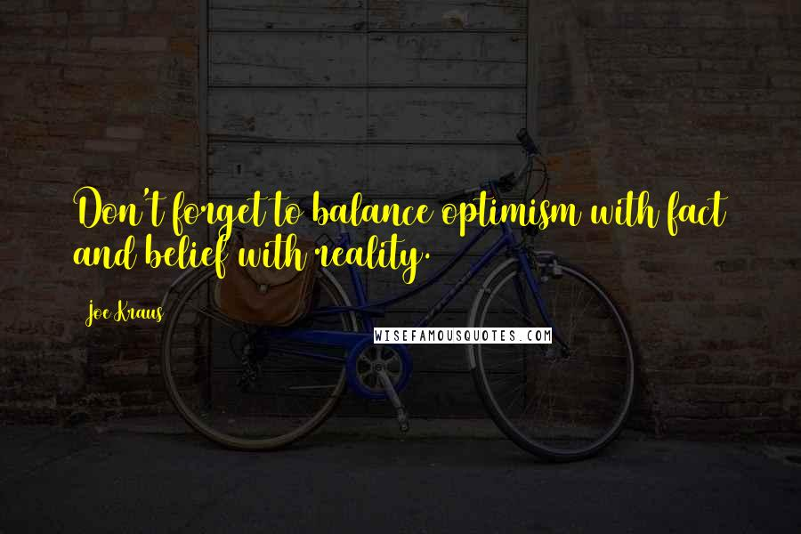 Joe Kraus quotes: Don't forget to balance optimism with fact and belief with reality.