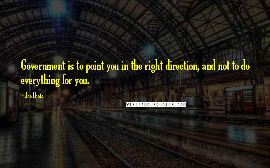 Joe Lhota quotes: Government is to point you in the right direction, and not to do everything for you.
