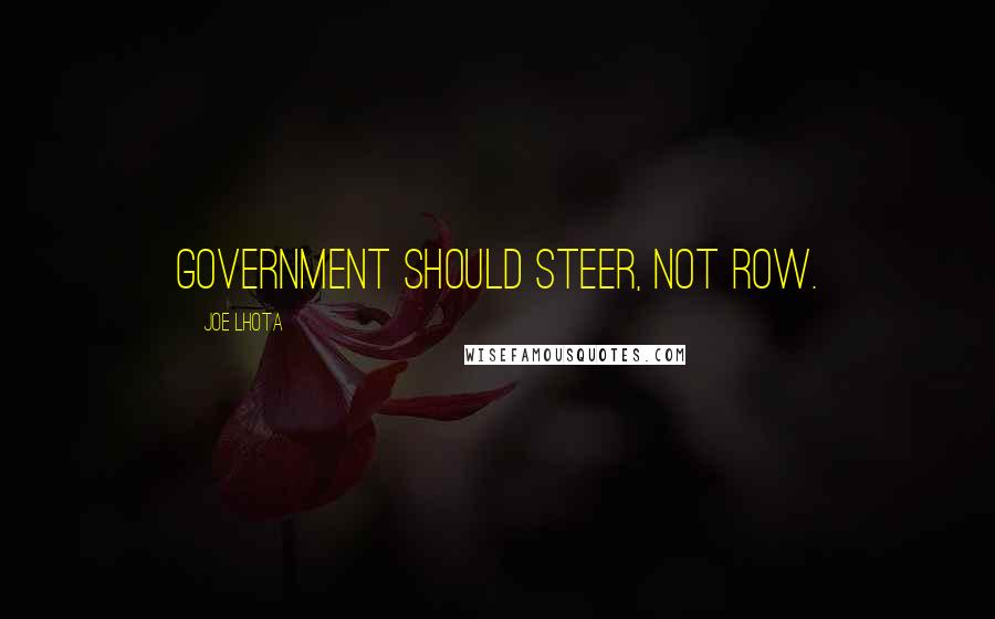 Joe Lhota quotes: Government should steer, not row.