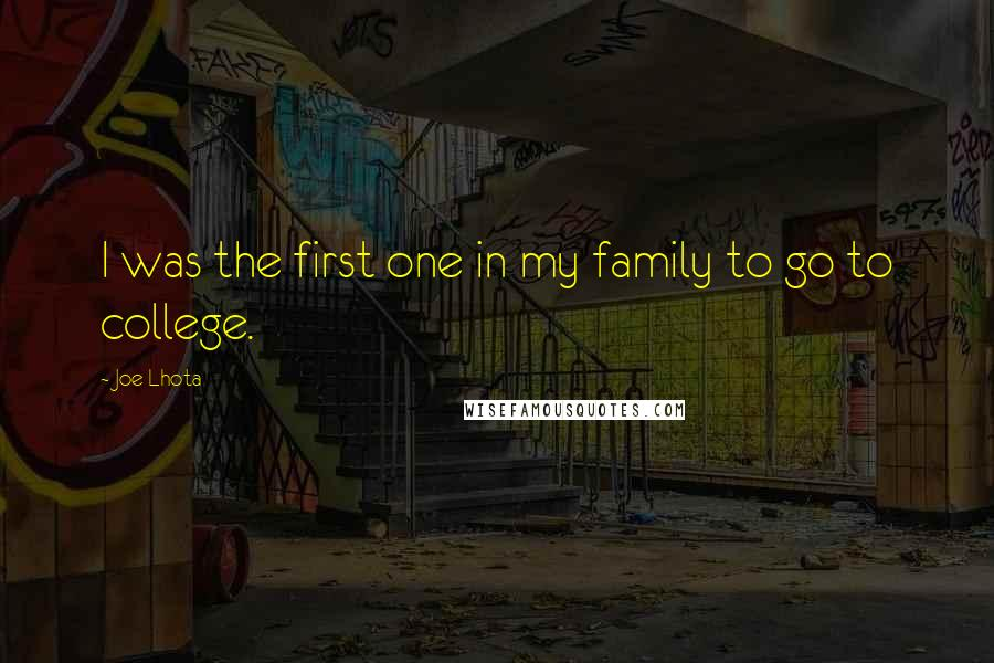 Joe Lhota quotes: I was the first one in my family to go to college.