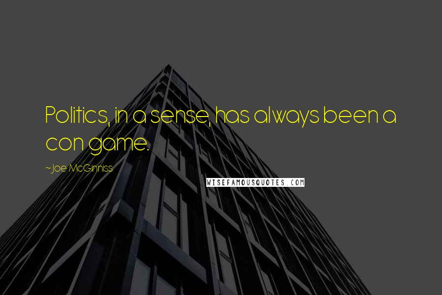 Joe McGinniss quotes: Politics, in a sense, has always been a con game.