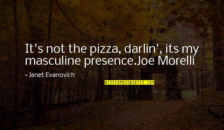Joe Morelli Quotes By Janet Evanovich: It's not the pizza, darlin', its my masculine