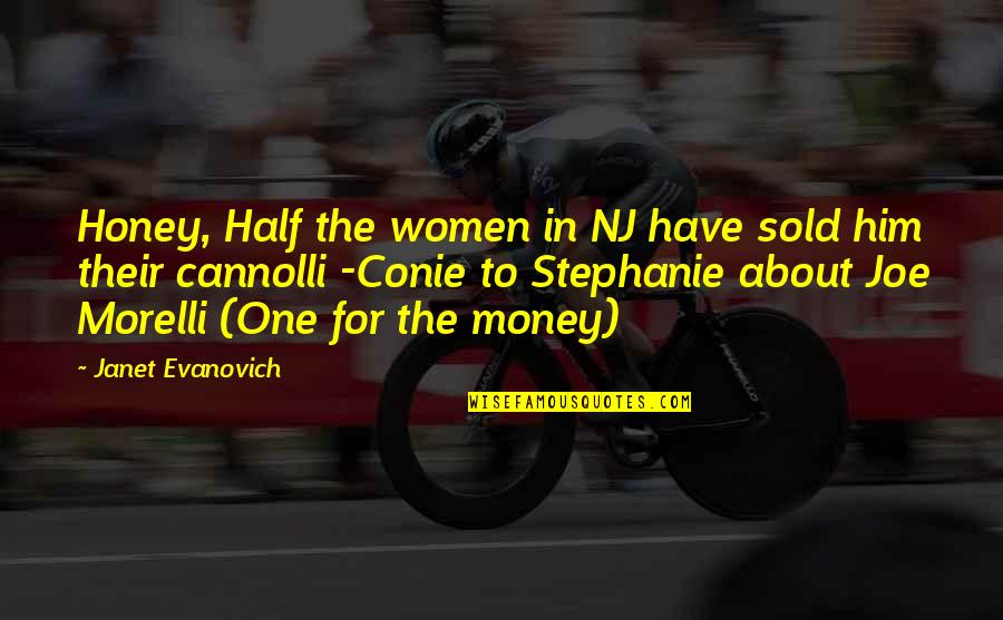 Joe Morelli Quotes By Janet Evanovich: Honey, Half the women in NJ have sold