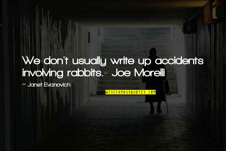 Joe Morelli Quotes By Janet Evanovich: We don't usually write up accidents involving rabbits.-