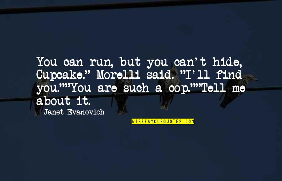 Joe Morelli Quotes By Janet Evanovich: You can run, but you can't hide, Cupcake.""