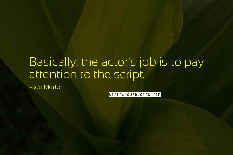 Joe Morton quotes: Basically, the actor's job is to pay attention to the script.