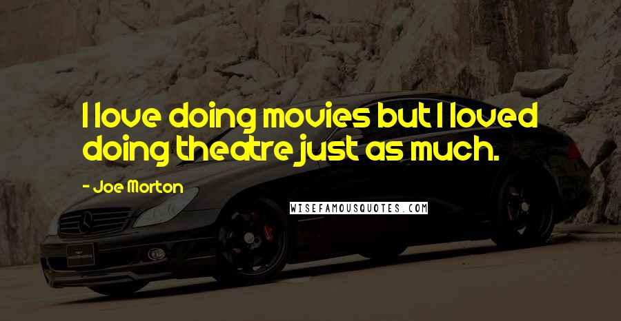 Joe Morton quotes: I love doing movies but I loved doing theatre just as much.