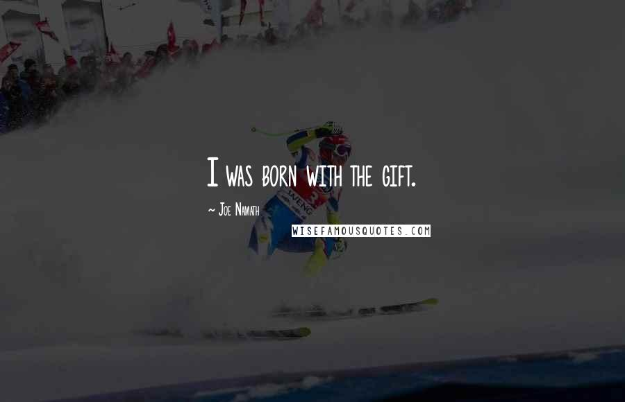 Joe Namath quotes: I was born with the gift.