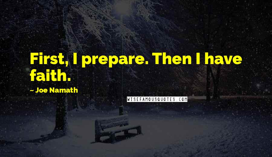 Joe Namath quotes: First, I prepare. Then I have faith.