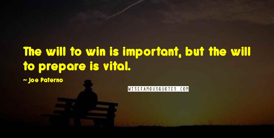 Joe Paterno quotes: The will to win is important, but the will to prepare is vital.