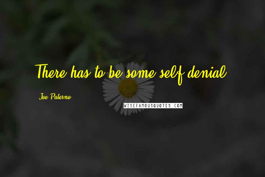 Joe Paterno quotes: There has to be some self-denial.