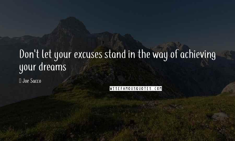 Joe Sacco quotes: Don't let your excuses stand in the way of achieving your dreams
