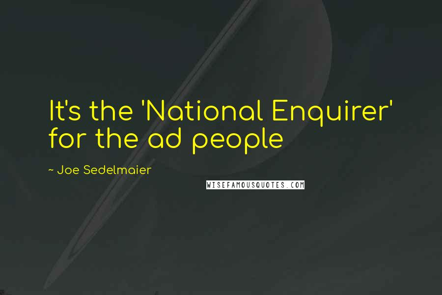 Joe Sedelmaier quotes: It's the 'National Enquirer' for the ad people