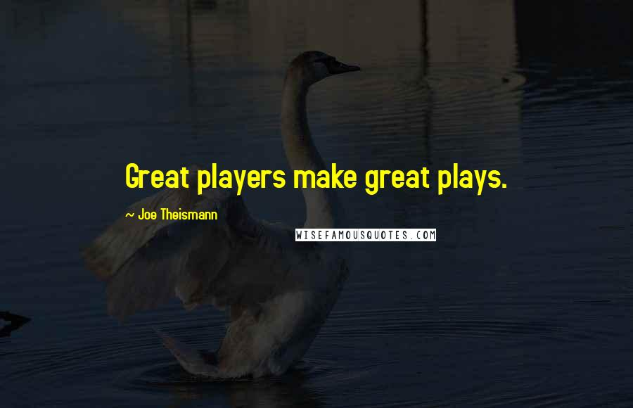 Joe Theismann quotes: Great players make great plays.