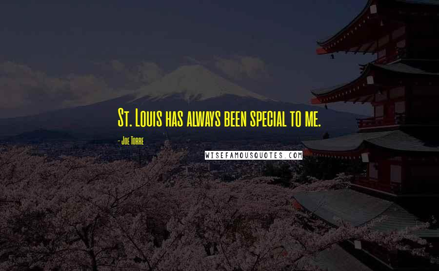Joe Torre quotes: St. Louis has always been special to me.