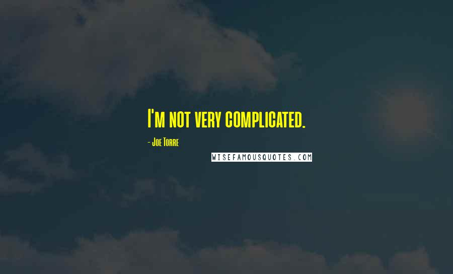 Joe Torre quotes: I'm not very complicated.