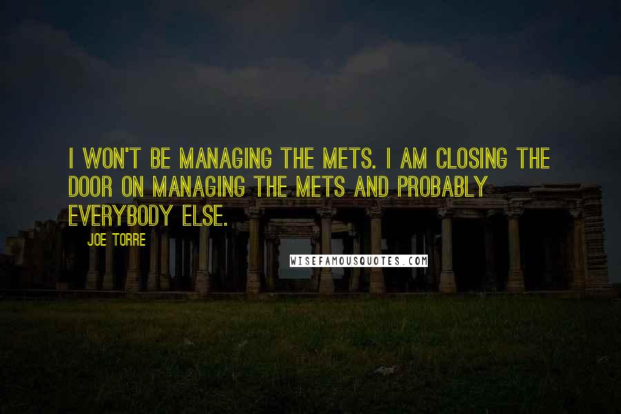 Joe Torre quotes: I won't be managing the Mets. I am closing the door on managing the Mets and probably everybody else.